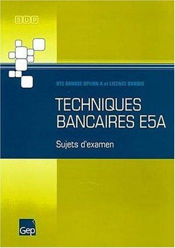 9782844256638: Techniques bancaires E5A : BTS Banque option A et Licence Banque, Sujets d'examen