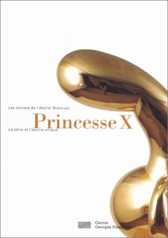 9782844260307: PRINCESSE X. Les carnets de l'Atelier Brancusi, la série et l'oeuvre unique: Princess X - Carnets De L'Atelier Brancusi