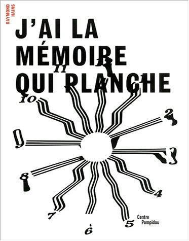 Raymond Hains - J'ai La Memoire Qui Planche: Pierre Leguillon