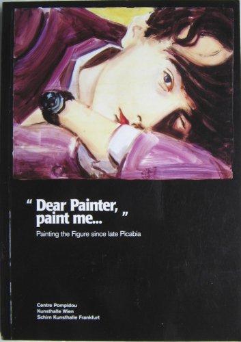 "Dear Painter, paint me."" - Painting the Figure Since Late Picabia: Gingeras, Alison"