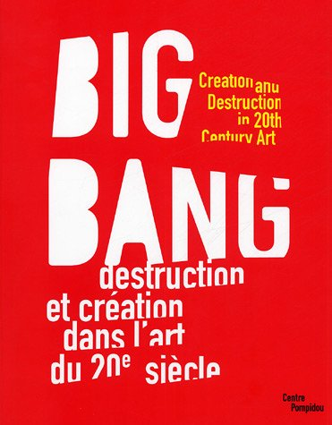 Big Bang: Creation and Destruction in 20th: Grenier, Catherine