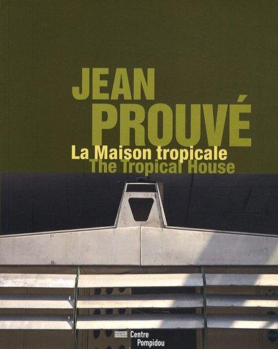 Jean Prouve: The Tropical House: Cinqualbre, Olivier