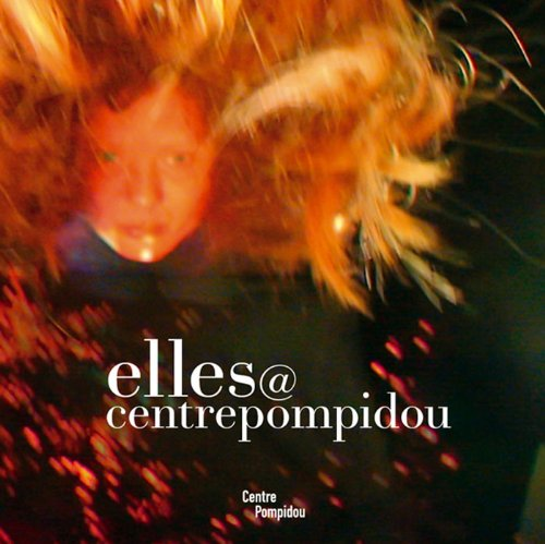 9782844263940: elles@centrepompidou : Artistes femmes dans la collection du Musée national d'art moderne-Centre de création industrielle, édition bilingue français-anglais