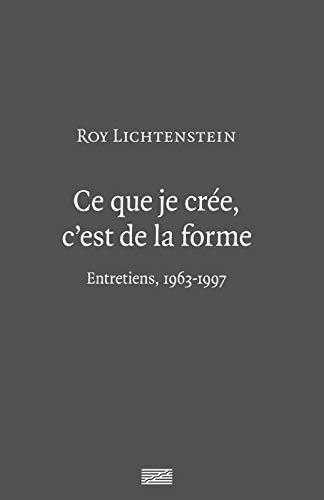 CE QUE JE CRÉE C'EST LA FORME : ENTRETIENS, 1963-1997: MORINEAU CAMILLE