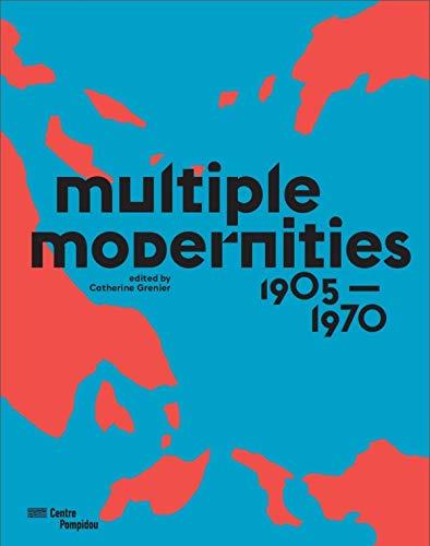 Multiple Modernities - 1905 to 1970: Grenier, Catherine