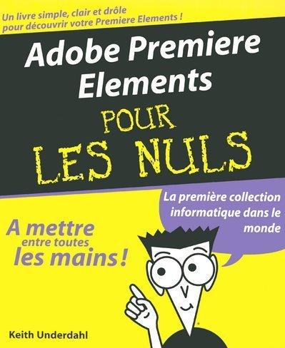 9782844277596: Adobe Premiere Elements pour les nuls