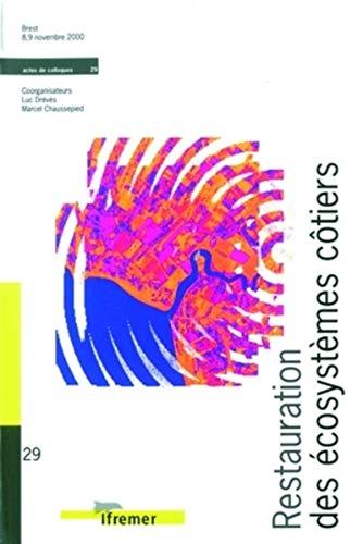Restauration des ecosystemes cotiers: Actes du colloque, Brest, 8-9 novembre 2000 (Actes de ...