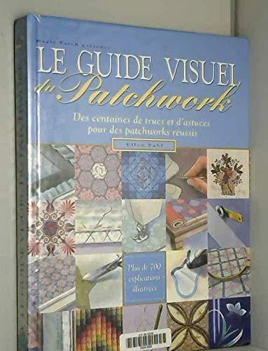 9782844390431: Le guide visuel du patchwork. des centaines de trucs et et d'astuces pour patchwo