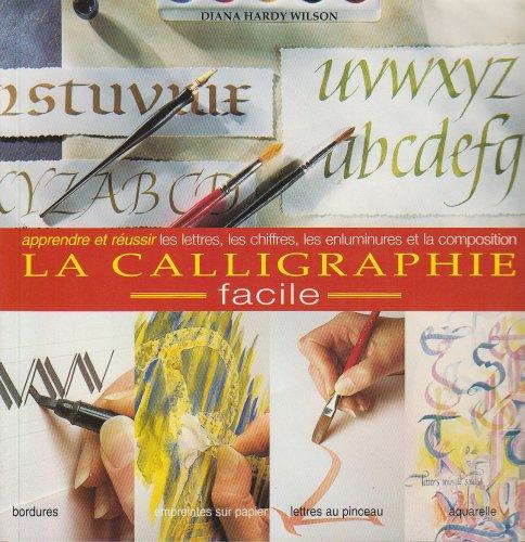 9782844391377: La Calligraphie Facile. Apprendre & Réussir les Lettres, Chiffres, Enluminures (French Edition)