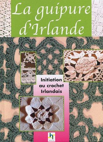 9782844395979: La guipure d'Irlande : Le crochet irlandais, prestigieuses dentelles