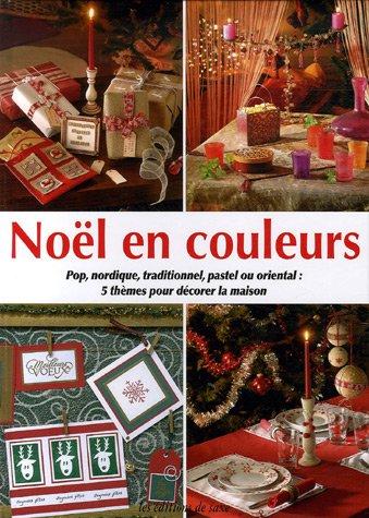 9782844399595: Noël en couleurs : Pop, nordique, traditionnel, pastel ou oriental : 5 thèmes pour décorer la maison