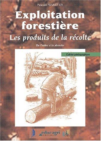 9782844440839: Exploitation forestière. : Les produits de la récolte