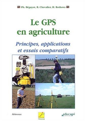 9782844443106: Le GPS en agriculture : Principes, applications et essais comparatifs