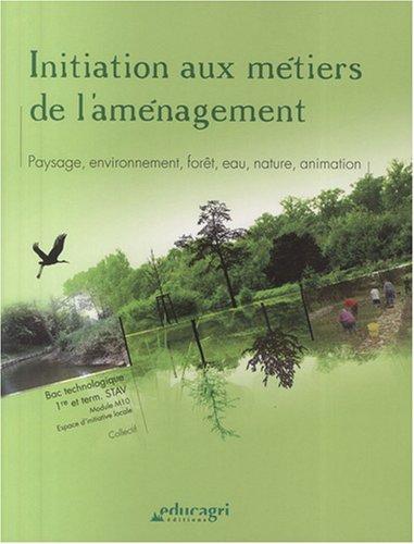 9782844447012: Initiation aux métiers de l'aménagement 1re et Tle STAV : Paysage, environnement, forêt, eau, nature, animation ; Module M10 Espace d'initiative locale