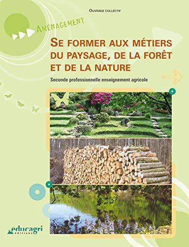 Se former aux metiers du paysage de la foret et de la nature: Collectif