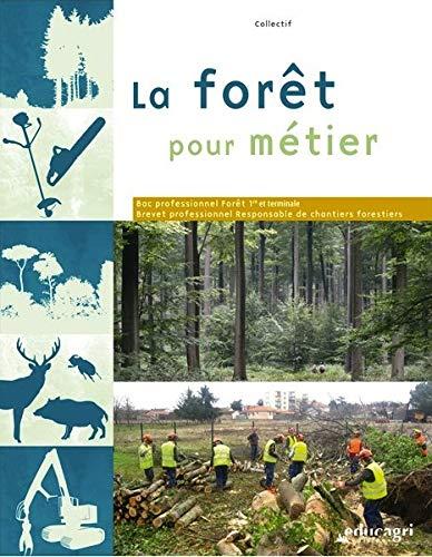 9782844448347: La for�t pour m�tier : Bac professionnel For�t et BP Responsable de chantiers forestiers