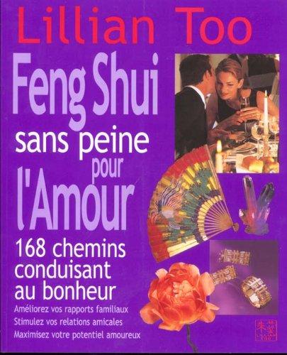 9782844451484: Le Feng Shui sans peine pour l'Amour : 168 Chemins conduisant au bonheur