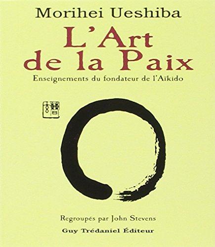 9782844451675: L'art de la paix : Enseignements du fondateur de l'aïkido