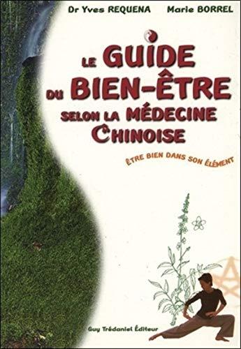 9782844451729: Le guide du bien-�tre selon la m�decine chinoise. Etre bien dans son �l�ment (Articles Sans C)