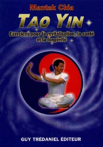 Tao yin: Exercices pour la revitalisation, la santé et la longévité (2844451756) by Mantak Chia; Bernard Dubant