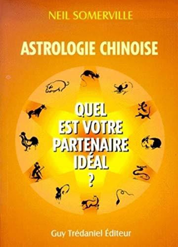9782844452436: Astrologie chinoise : Quel est votre partenaire idéal ?