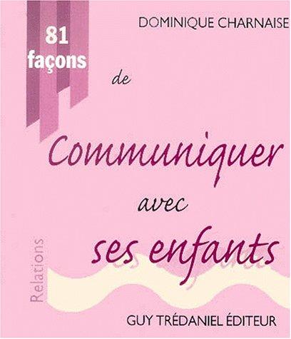 81 FACONS DE COMMUNIQUER AVEC SES ENFANT: CHARNAISE DOMINIQUE