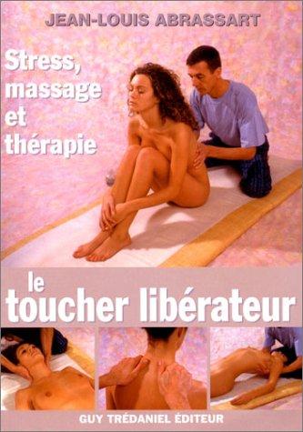9782844452696: Le Toucher libérateur : Stress, massage et thérapie