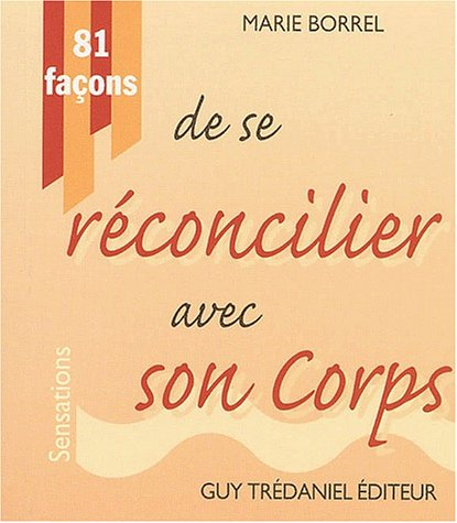 81 FACONS SE RECONCILIER AVEC SON CORPS: BORREL MARIE