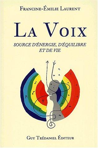 9782844453297: La Voix : source d'�nergie, d'�quilibre et de vie