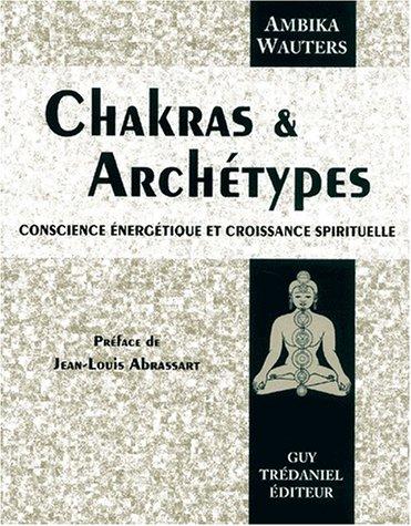 9782844453389: Chakras et archétypes : Conscience énergétique et croissance spirituelle
