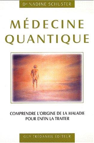 9782844453426: Médecine quantique : Comprendre l'origine de la maladie pour enfin la traiter