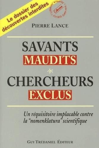 9782844454577: Savants maudits, Chercheurs exclus : Tome 1, Un réquisitoire implacable contre la nomenclatura scientifique