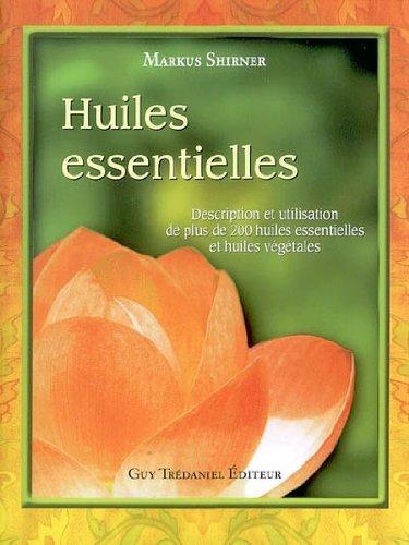 9782844455062: Huiles essentielles : Description et utilisation de plus de 200 huiles essentielles et huiles végétales