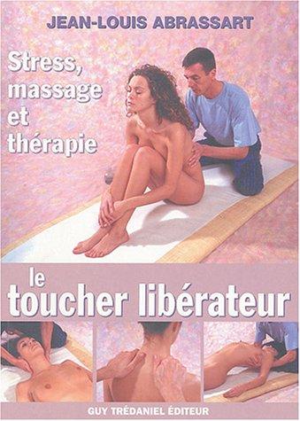 9782844455086: Le toucher libérateur : Stress, massage et thérapie