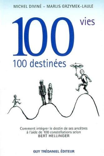 9782844455222: 100 vies... 100 destinées : Comment intégrer le destin de ses ancêtres à l'aide de 100 constellations selon Bert Hellinger