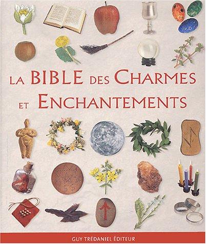 9782844455338: La Bible des Charmes et des Enchantements