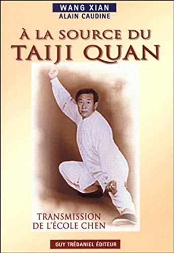 9782844455536: A la Source du Taiji Quan : Transmission de l'Ecole Chen