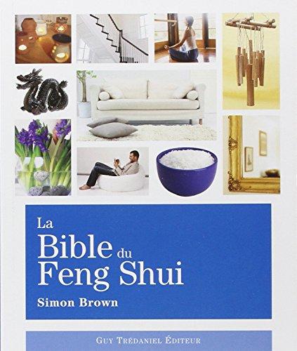 9782844456380: La Bible du Feng Shui : Un guide détaillé pour améliorer votre maison, votre santé, vos finances et votre vie