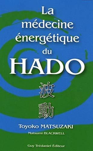 La médecine énergétique du Hado: Toyoko Matsuzaki; Natsumi Blackwell