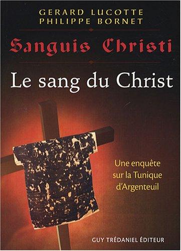 9782844457301: Sanguis Christi : Le sang du Christ. Une enqu�te sur la Tunique d'Argenteuil