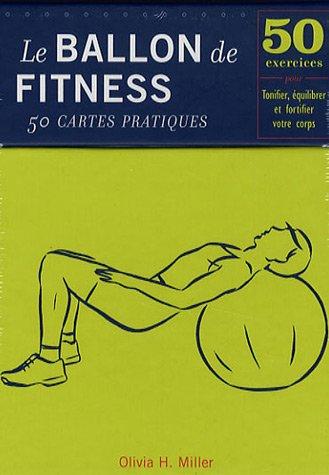 9782844457448: Le ballon de Fitness-50 cartes pratiques : 50 Exercices pour tonifier, équilibrer et fortifier votre corps