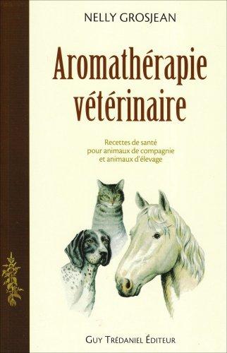 9782844457493: Aromathérapie vétérinaire : Des recettes de santé pour animaux de compagnie et pour animaux d'élevage