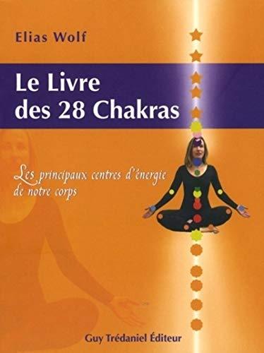9782844457615: Le Livre des 28 chakras : Les principaux centres d'énergie de notre corps