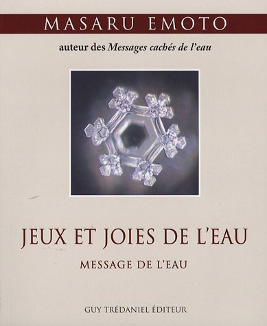Jeux et joies de l'eau (French Edition) (284445769X) by Masaru Emoto