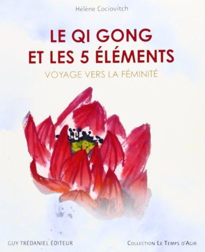 9782844458537: Le Qi Gong et les 5 éléments : Voyage vers la féminité