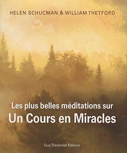 PLUS BELLES MEDITATIONS COURS EN MIRACLE: SCHUCMAN H THETFORD