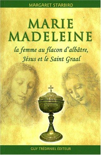 Marie-Madeleine, la femme au flacon d'albâtre: Jésus et le Saint Graal (2844458653) by Margaret Starbird