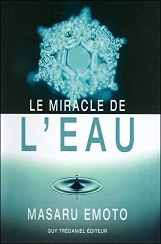 LE MIRACLE DE L'EAU.: Emoto Masaru/ Hrsg: Tredaniel Guy.