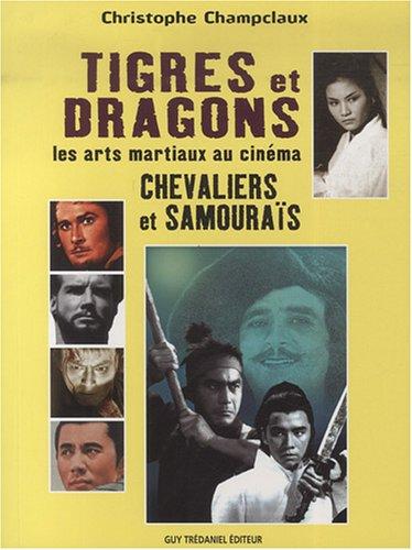 9782844459169: Tigres et dragons, les arts martiaux au cinéma (French Edition)