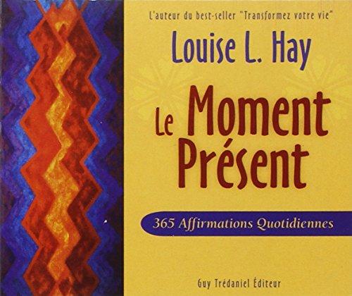 MOMENT PRÉSENT (LE) : 365 AFFIRMATIONS QUOTIDIENNES: HAY LOUISE L.